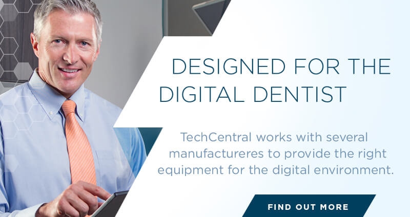 Designed For the Digital Dentist - TechCentral works with several manufacturers to provide the right equipment for the digital environment.